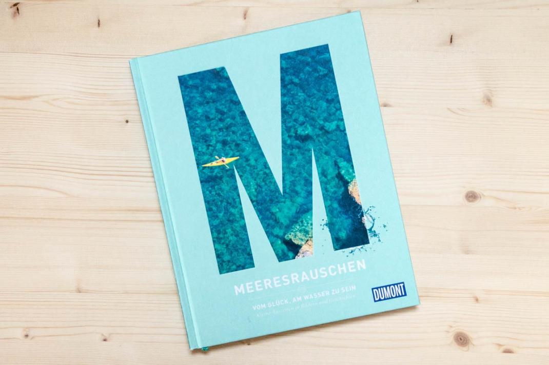 Die schönsten BIldbände 2017 für Weltenbummler und Reisende Meeresrauschen vom Glück am Wasser zu sein Dumont